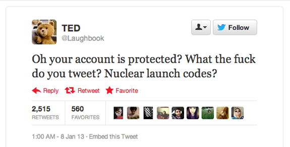 Oh your account is protected? What the fuck do you tweet? Nuclear launch codes?